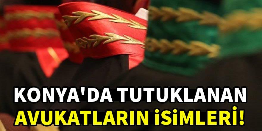 Konya'da FETÖ soruşturmasında tutuklanan avukatların isimleri