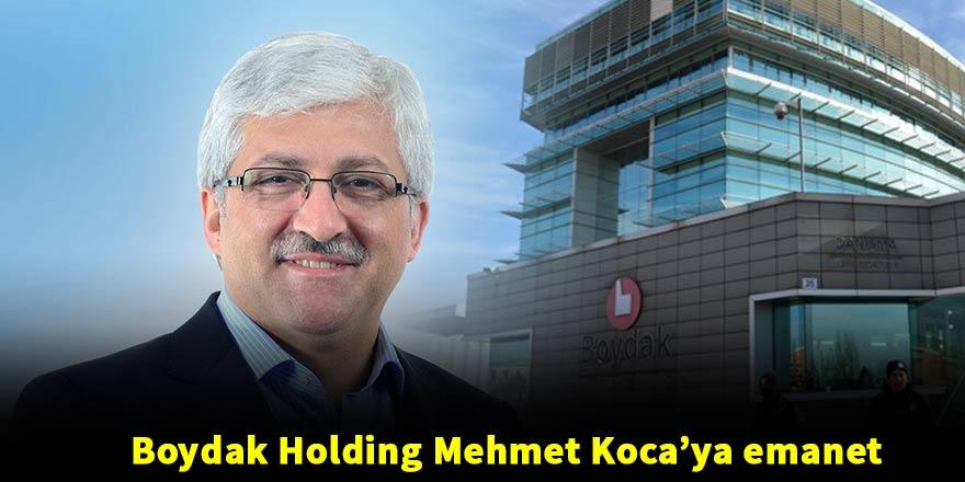 Boydak Holding başarılı CEO Mehmet Koca'ya emanet