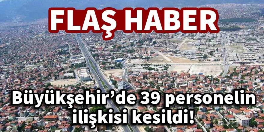 Büyükşehir'de 39 personelin ilişkisi kesildi!