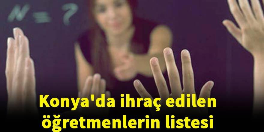Konya'da meslekten ihraç edilen öğretmenlerin listesi