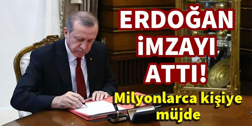 Erdoğan imzayı attı! Milyonlarca kişiye müjde