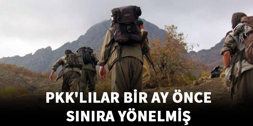 PKK'lılar bir ay önce sınıra yönelmiş