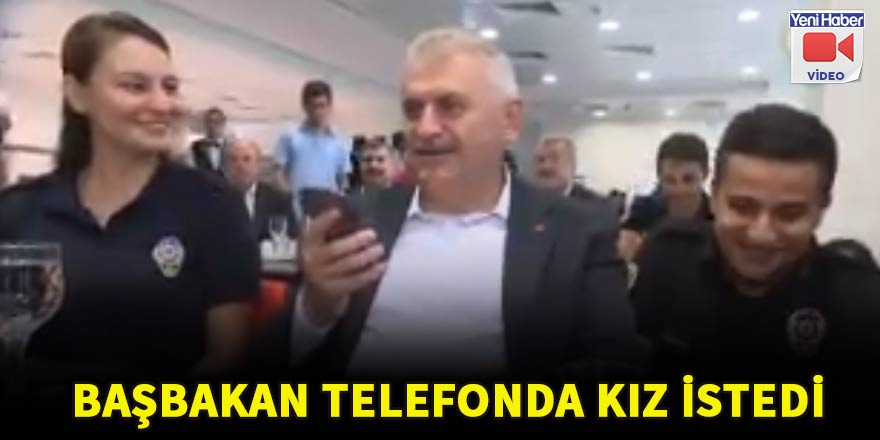 Başbakan Yıldırım, polis memuru için telefonda kız istedi