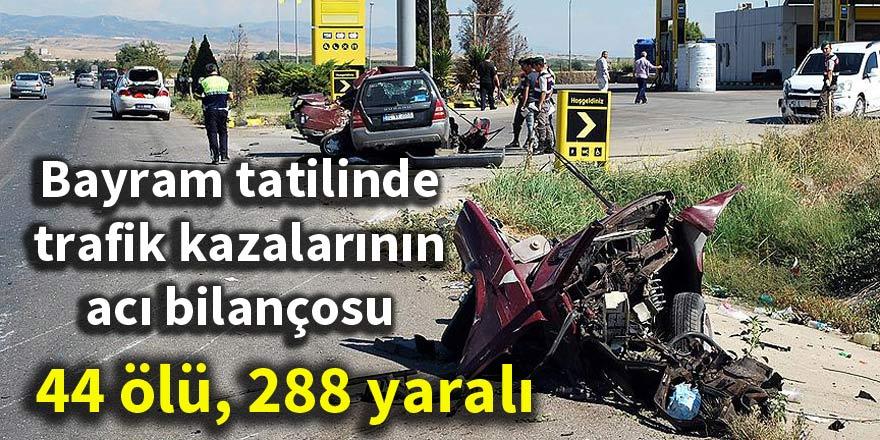 Bayram tatilinde trafik kazalarının acı bilançosu: 44 ölü, 288 yaralı