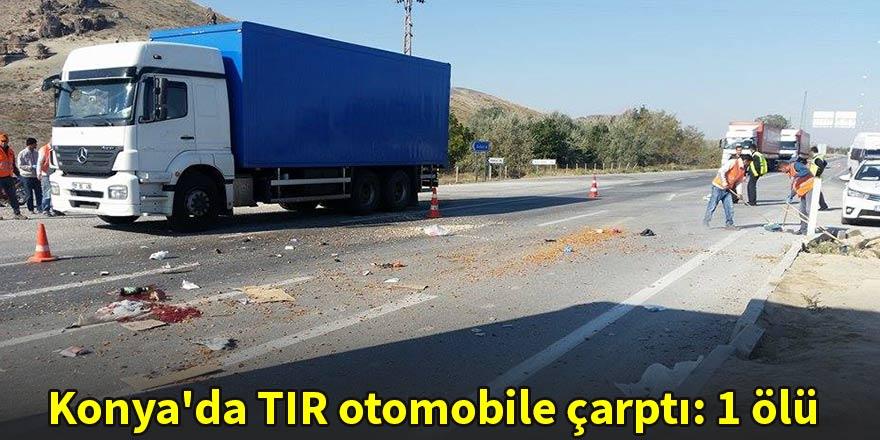 Konya'da tır otomobile çarptı: 1 ölü
