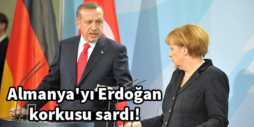 Almanya'yı Erdoğan korkusu sardı!