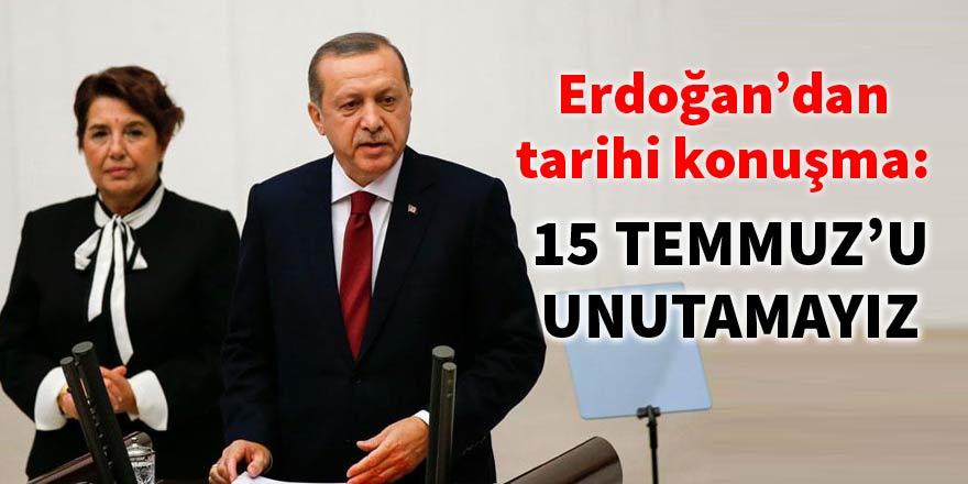 Cumhurbaşkanı Erdoğan: 15 Temmuz'u unutmamak mecburiyetindeyiz