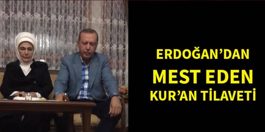 Erdoğan'dan mest eden Kur'an tilaveti