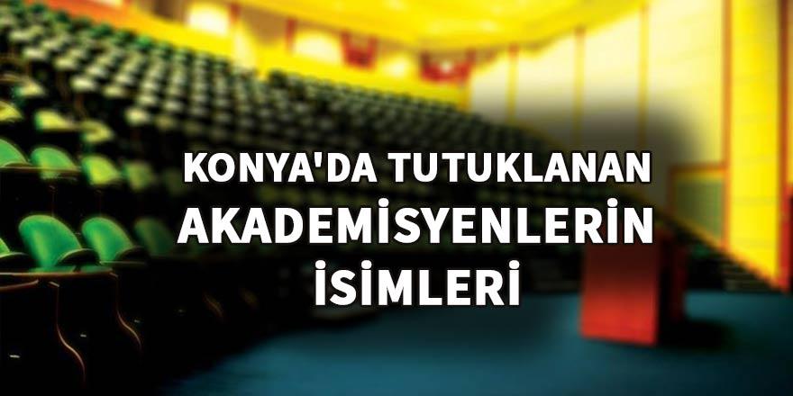 Konya'da tutuklanan akademisyenlerin isimleri