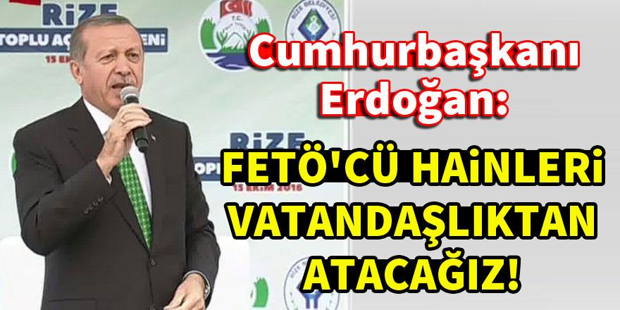 Cumhurbaşkanı Erdoğan: FETÖ'cü hainleri vatandaşlıktan atacağız