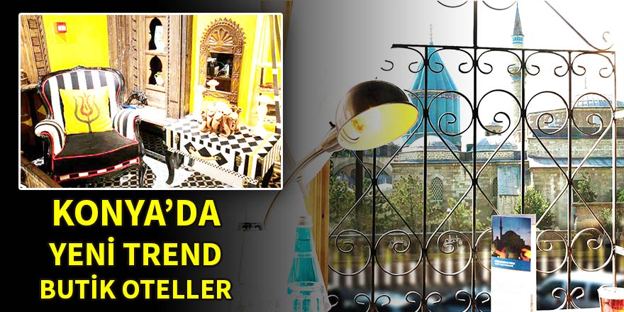 Konya'da yeni trend butik oteller