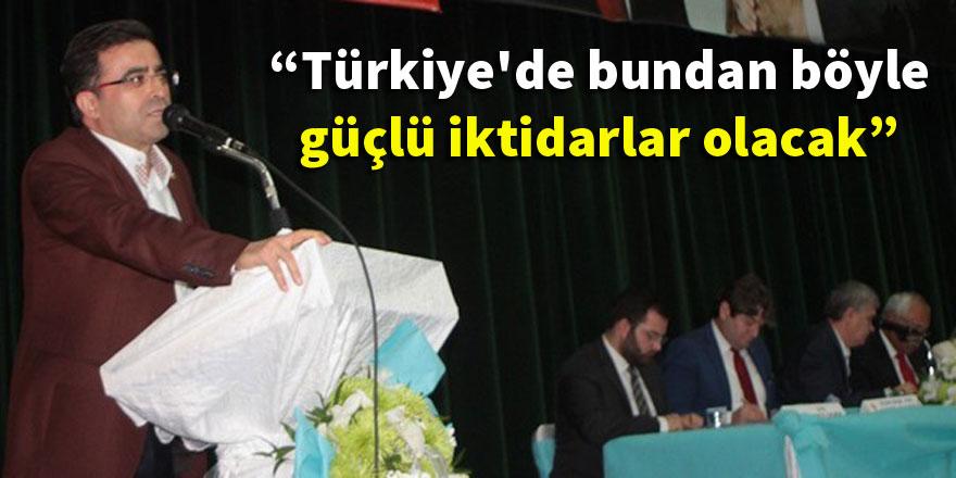 Ömer Ünal: Türkiye'de bundan böyle güçlü iktidarlar olacak