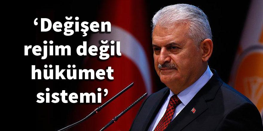 Başbakan Yıldırım: Değişen rejim değil, hükümet sistemi