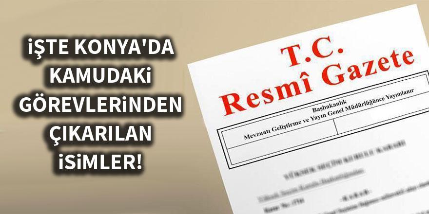 İşte Konya'da kamudaki görevlerinden çıkarılan isimler