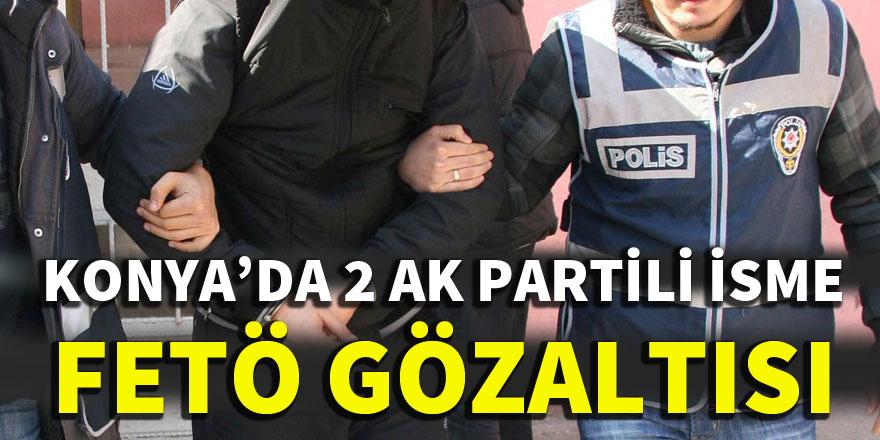 Konya'da 2 AK Partili isme FETÖ gözaltısı