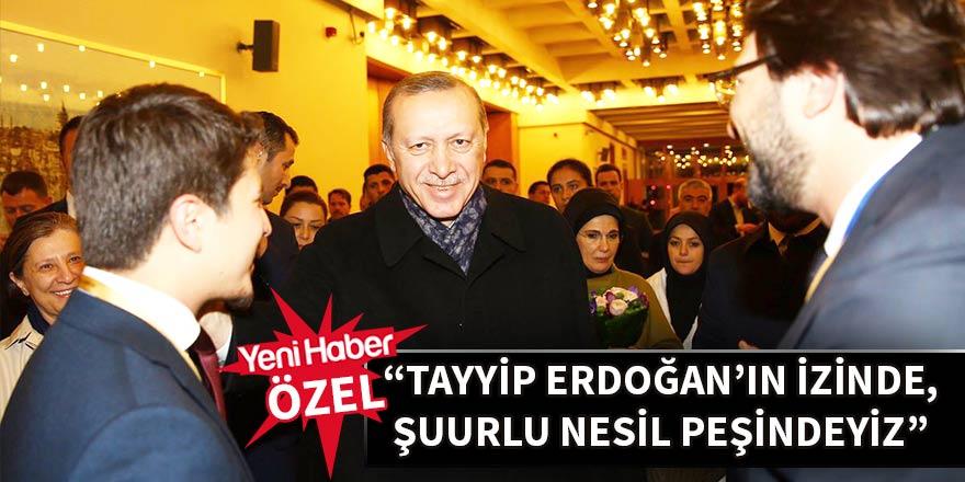 """""""Tayyip Erdoğan'ın izinde, şuurlu nesil peşindeyiz"""""""