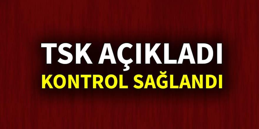 TSK açıkladı: Kontrol sağlandı