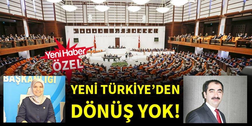 Yeni Türkiye'den dönüş yok!