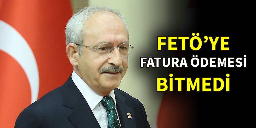 Kılıçdaroğlu'nun FETÖ'ye fatura ödemesi bitmedi