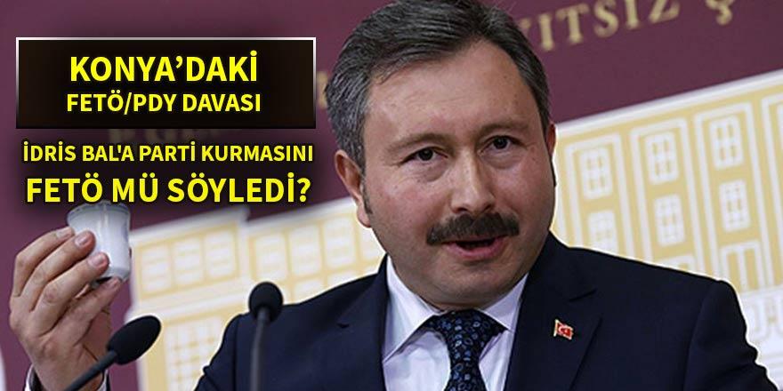 FETÖ'nün İdris Bal'a 'parti kur' telkininde bulunduğu iddiası