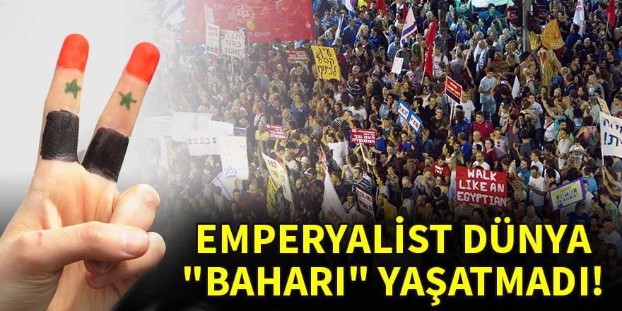 """Emperyalist dünya """"baharı"""" yaşatmadı!"""