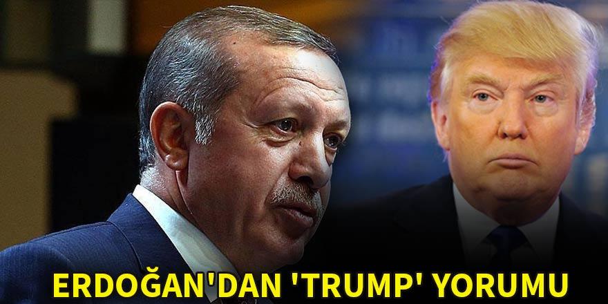 Erdoğan'dan çarpıcı 'Trump' yorumu