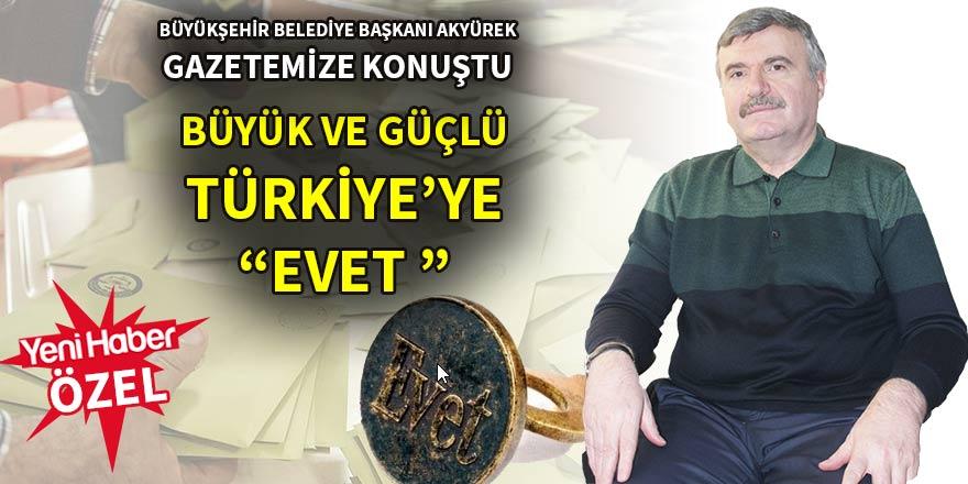 """Büyük ve güçlü Türkiye'ye """"evet'"""