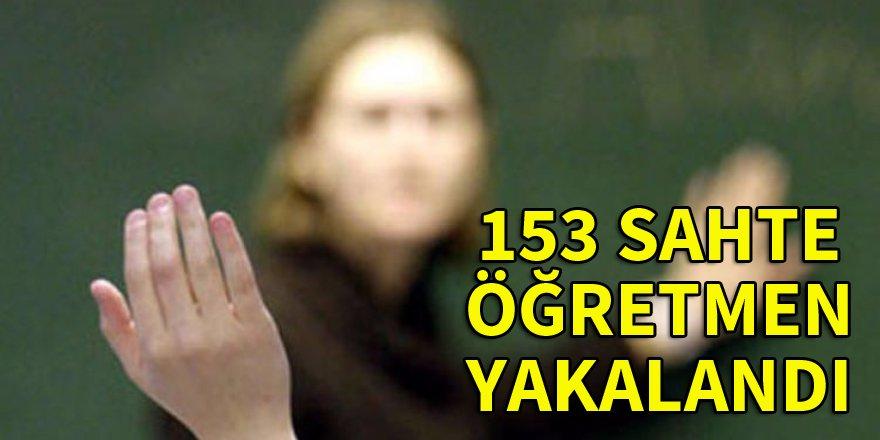 153 sahte öğretmen yakalandı