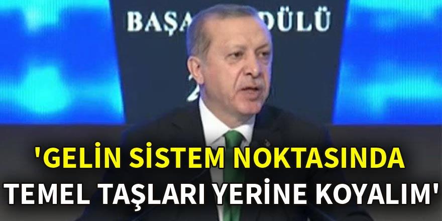 Cumhurbaşkanı Erdoğan: 'Gelin sistem noktasında temel taşları yerine koyalım'