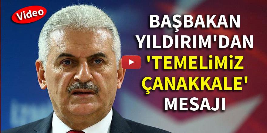 Başbakan Yıldırım'dan 'Temelimiz Çanakkale' mesajı