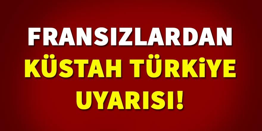 Fransızlardan küstah Türkiye uyarısı!
