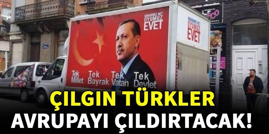 Çılgın Türkler Avrupayı çıldırtacak!