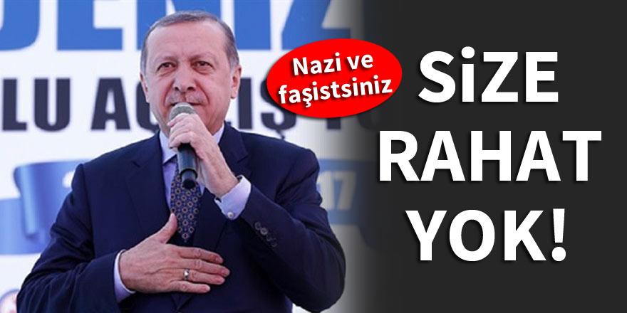 Cumhurbaşkanı Erdoğan: Size rahat yok