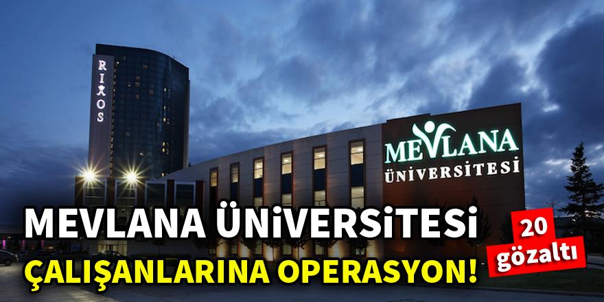Mevlana Üniversitesi çalışanlarına operasyon! 20 gözaltı
