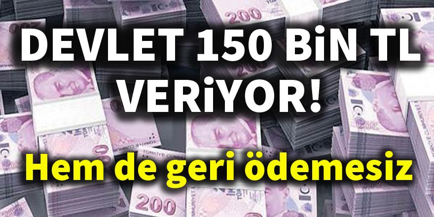 Devlet geri ödemesiz 150 bin TL veriyor!