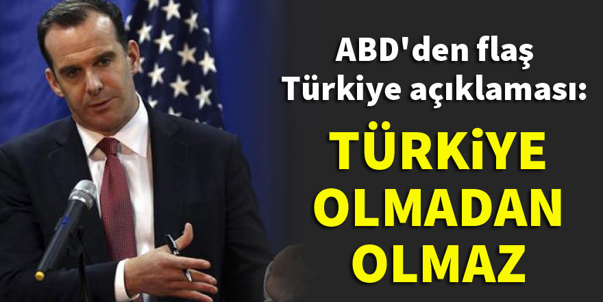 ABD'den flaş Türkiye açıklaması: Türkiye olmadan olmaz