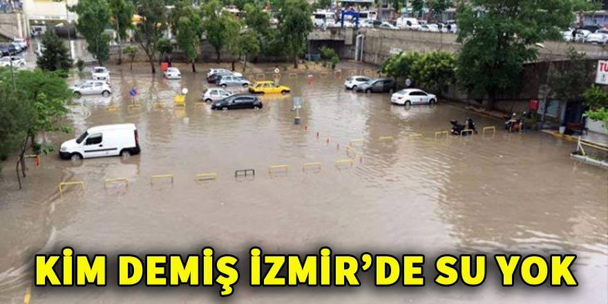 Kim demiş İzmir'de su yok diye!