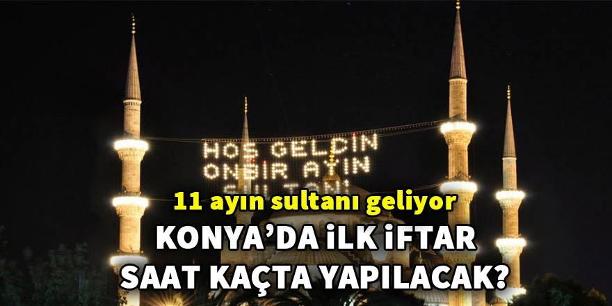 İşte Konya'da iftar saati