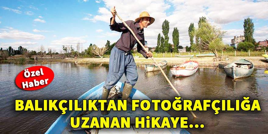 Balıkçılıktan fotoğrafçılığa uzanan hikaye