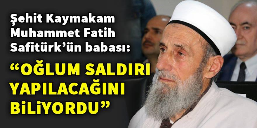 Şehit Kaymakam Safitürk'ün babası: Oğlum kendisine saldırılacağını biliyordu