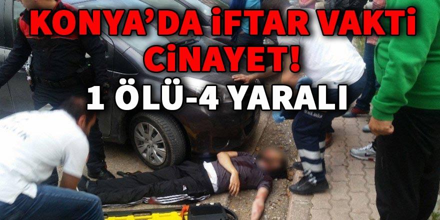 Konya'da iftar vakti cinayet: 1 ölü, 4 yaralı