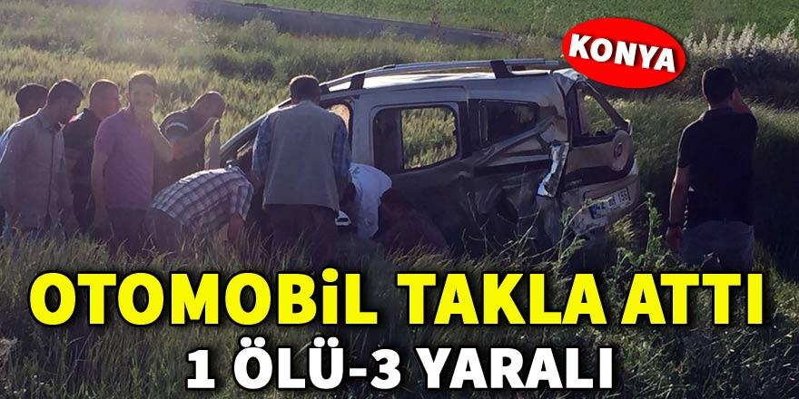 Konya'da otomobil takla attı: 1 ölü, 3 yaralı