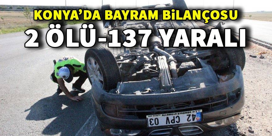Konya'da bayram bilançosu: 2 ölü, 137 yaralı