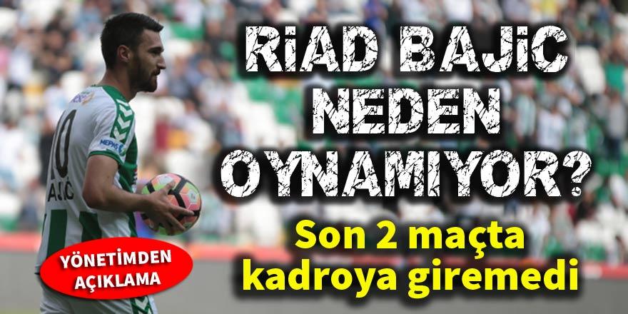 Konyaspor'da Riad Bajic neden oynamıyor?