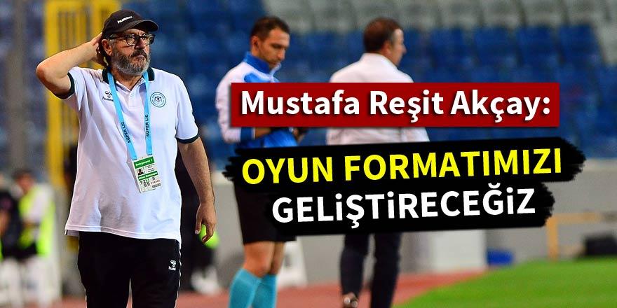 Mustafa Reşit Akçay: Oyun formatımızı geliştireceğiz