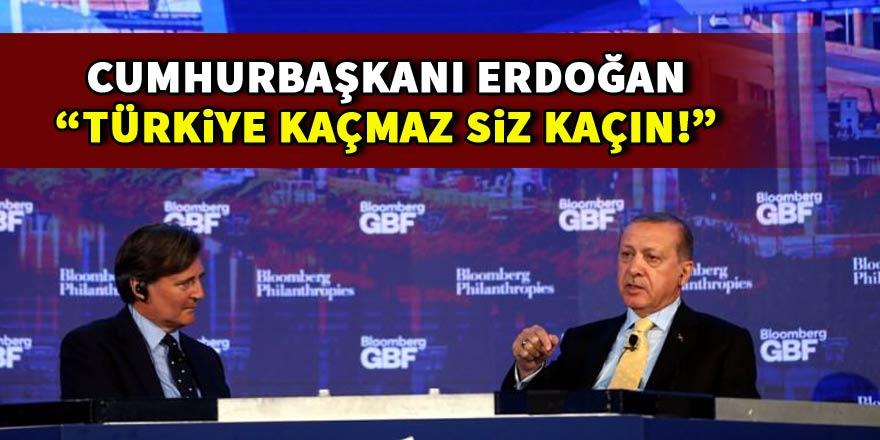Cumhurbaşkanı Erdoğan: Türkiye kaçmaz, siz kaçın!