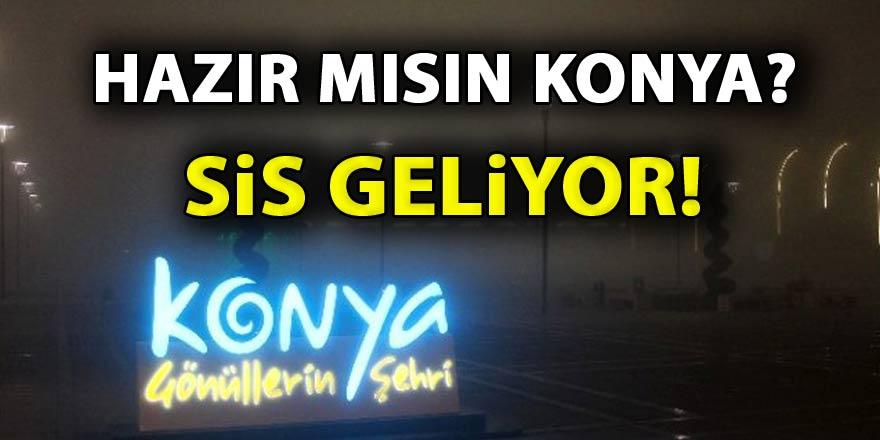 Konya'ya uyarı: Sis geliyor!