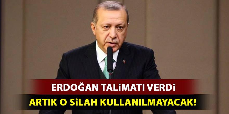 Erdoğan talimatı verdi: O silah kullanılmayacak