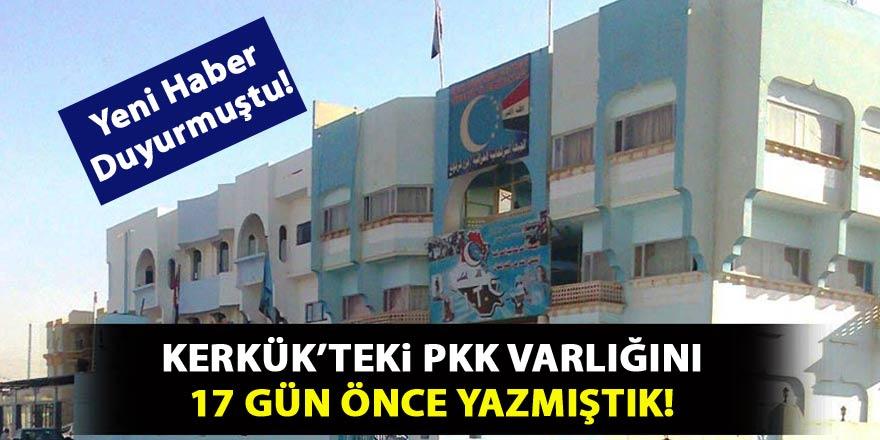 Kerkük'teki PKK varlığını Yeni Haber 17 gün önce yazmıştı