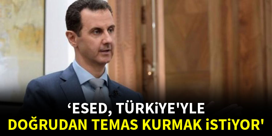 'Esed, Türkiye'yle doğrudan temas kurmak istiyor'